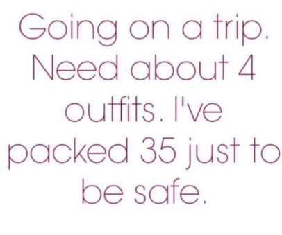packing tips. travel memes. travel hacks. vacation packing tips. what to pack. girls be like